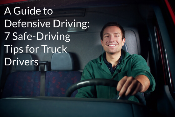 A Guide to Defensive Driving: 7 Safe-Driving Tips for Truck Drivers